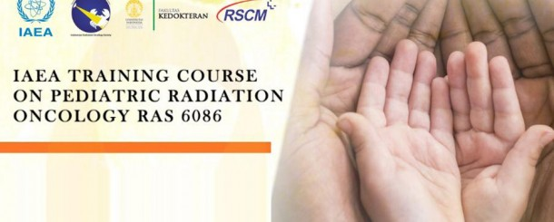 IAEA Training Course On Pediatric Radiation Oncology RAS 6086, Jakarta, September 2nd-6th 2019